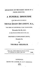 Reflections on the sudden death of a young minister: a funeral discourse for the late Reverend Thomas Biggin Broadbent, M.A., who died at Latchford, near Warrington, November the 9th, 1817, in the twenty-fifth year of his age