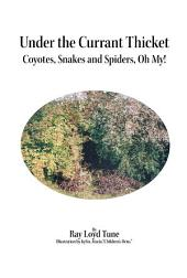 Under the Currant Thicket: Coyotes, Snakes and Spiders, Oh My!
