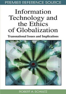 Information Technology and the Ethics of Globalization  Transnational Issues and Implications