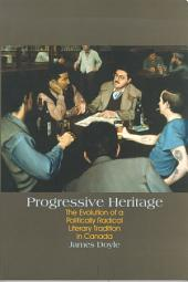 Progressive Heritage: The Evolution of a Politically Radical Literary Tradition in Canada