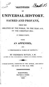 Sketches of Universal History, Sacred and Profane, from the Creation of the World, to the Year 1818, of the Christian Era: In Three Parts. With an Appendix, and a Chronological Table of Contents