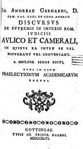 Discursus de supremis in imperio Rom. iudiciis aulico et camerali, in quibus ea inter se vel differant, vel conveniant