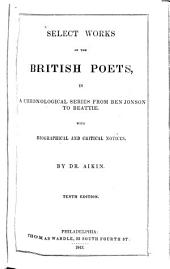 Select Works of the British Poets, in a Chronological Series from Ben Jonson to Beattie: With Biographical and Critical Notices