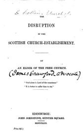 The Disruption of the Scottish Church Establishment. By an Elder of the Free Church [James Crawford].
