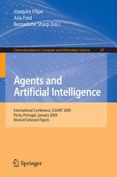 Agents and Artificial Intelligence: International Conference, ICAART 2009, Porto, Portugal, January 19-21, 2009. Revised Selected Papers