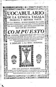 Vocabulario de la lengua Tagala  primera  y segunda parte     En la primera  se pone primero el Castellano  y despues el Tagalo y en la segunda al contrario     compuesto por D  de los Santos PDF
