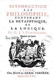 Introduction a la philosophie, contenant la metaphysique, et la logique. Par G. J. 's Gravesande. Traduite du Latin