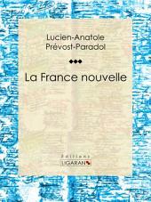 La France nouvelle: Essai philosophique sur les sciences politiques