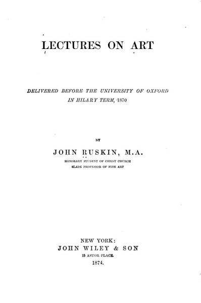 Download Lectures on Art  Delivered Before the University of Oxford in Hilary Term  1870 Book