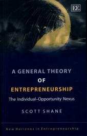 A General Theory of Entrepreneurship: The Individual-opportunity Nexus