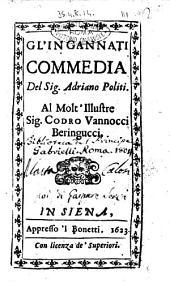 Gl'ingannati commedia del sig. Adriano Politi. Al molt'illustre sig. Codro Vannocci Beringucci