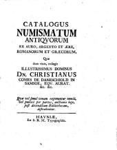 Catalogus Numismatum Antiqvorum Ex Auro, Argento Et Ære, Romanorum Et Græcorum, Qvæ dum vixit, collegit Illustrissimus Dominus Dn. Christianus Comes De Daneschiold In Samsoe