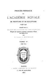 Procès-verbaux de l'Académie royale de peinture et de sculpture, 1648-1793: Volume1