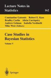Case Studies in Bayesian Statistics: Volume 5