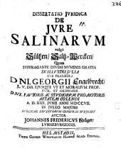 Diss. iur. de iure salinarum, vulgo Sültzen, Saltz-Wercken