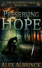 Preserving Hope: The Aliomenti Saga - Book 2