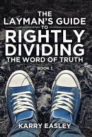 The Layman s Guide To Rightly Dividing The Word of Truth PDF
