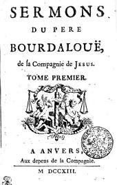 SERMONS DU PERE BOURDALOUË, de la Compagnie de JESUS.: TOME PREMIER, Volume1