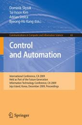 Control and Automation: International Conference, CA 2009, Held as Part of the Future Generation Information Technology Conference, CA 2009, Jeju Island, Korea, December 10-12, 2009. Proceedings