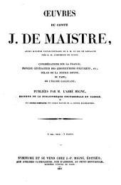 Œuvres: Considérations sur la France, principe générateur des constitutions politiques, etc., délais de la justice divine, du pape, de l'église gallicane