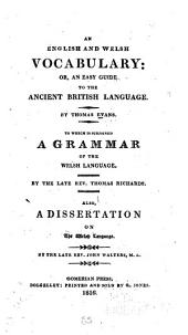 An English and Welsh Vocabulary, Or, An Easy Guide to the Ancient British Language: To which is Subjoined A Grammar of the Welsh Language