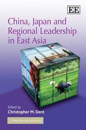 China, Japan and Regional Leadership in East Asia
