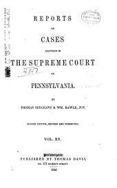 Reports of Cases Adjudged in the Supreme Court of Pennsylvania: Volume 15