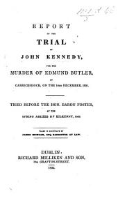 Report of the trial of J. K., for the murder of E. Butler at Carrickshock on the 14th December 1832. Taken in shorthand by J. Mongan