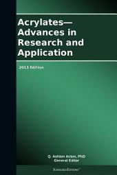 Acrylates—Advances in Research and Application: 2013 Edition