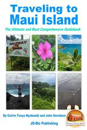 Traveling to Maui Island: The Ultimate and Most Comprehensive Guidebook