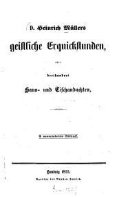 Heinrich Müllers geistliche Erquickstunden, oder dreihundert Haus- und Tischandachten