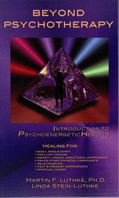 Beyond Psychotherapy: Introduction to Psychoenergetic Healing