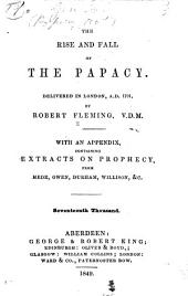 The rise and fall of the papacy: delivered in London, A.D. 1701 : with an appendix containing extracts on prophecy from Mede, Owen, Durham, Willison, &c