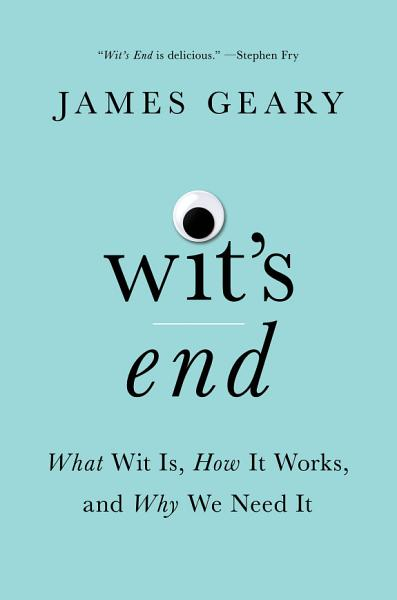 Download Wit s End  What Wit Is  How It Works  and Why We Need It Book