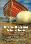 Jerome K Jerome  Collected Works  Complete and Unabridged   Including PDF