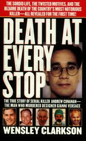 Death at Every Stop: The True Story of Serial Killer Andrew Cunanan - The Man Who Murdered Designed Gianni Versace
