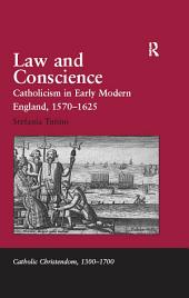 Law and Conscience: Catholicism in Early Modern England, 1570–1625