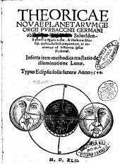 Theoricae nouae planetarum Georgii Purbacchii Germani ab Erasmo Reinholdo ... pluribus figuris auctae, & illustratae scholijs ... Inserta item methodica tractatio de illuminatione Lunae. Typus eclipsis solis futurae anno 1544