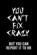 You Can't Fix Crazy But You Can Report It to HR