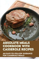 Absolute Meals Cookbook With Casserole Recipes