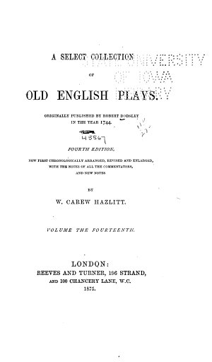 A Select Collection of Old English Plays  Rawlins  Thomas The rebellion  1875  Lust s dominion  or  The lascivious queen  Lust s dominion  1875  Andromana  or  Ther merchant s wife  Andromana  1875  Lady Alimony  Lady Alimony  1875  Killigrew  Thomas The parson s wedding 1875