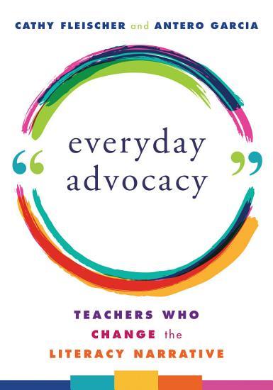 Everyday Advocacy  Teachers Who Change the Literacy Narrative PDF