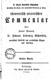 Theoretisch-praktischer Commentar über seines Vaters Joh. Ludwig Schmidts praktisches Lehrbuch von gerichtlichen Klagen und Einreden: Band 1
