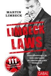 Limbeck Laws: Das Gesetzbuch des Erfolgs in Vertrieb und Verkauf. 111 Gesetze für Topverkäufer
