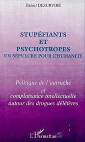 STUPEFIANTS ET PSYCHOTROPES UN SEPULCRE POUR L'HUMANITE: Politique de l'autruche et complaisance intellectuelle autour des drogues délétère