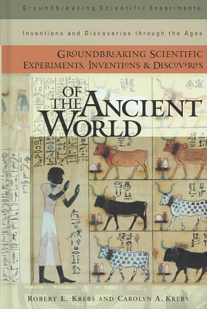 Groundbreaking Scientific Experiments  Inventions  and Discoveries of the Ancient World PDF