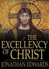 The Excellency of Christ: A Sermon