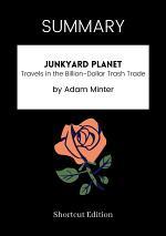 SUMMARY - Junkyard Planet: Travels In The Billion-Dollar Trash Trade By Adam Minter