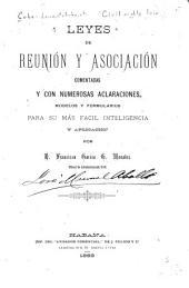 Leyes de reunión y asociación, comentadas y con numerosas aclaraciones, modelos y formularios para su más facil inteligencia y aplicación por D. Francisco García G. Morales ...