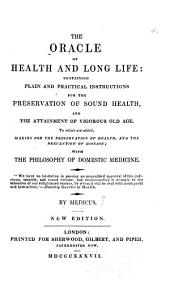 The Oracle of Health and Long Life: Containing Plain and Practical Instructions for the Preservation of Sound Health, and the Allain of Vigorous Old Age